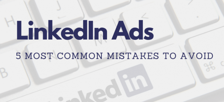 LinkedIn Ads with Results – 5 Most Common Mistakes Marketers MUST Avoid
